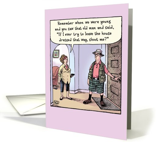Shoot Me Dressed Like That Getting Older Funny Birthday card (1090002)