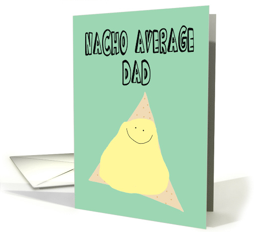 Nacho Average Dad, Father's Day card (1437164)