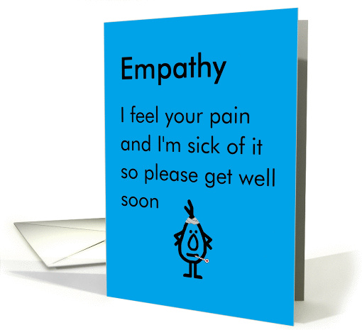Empathy - a funny get well poem card (1462576)
