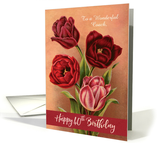 Custom Four Tulips 40th Birthday For Coach card (1448658)