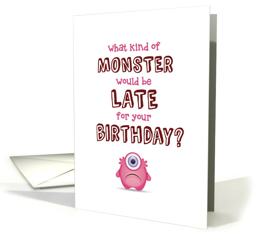 Belated Birthday, Funny - What Kind of Monster is Late? card (1511770)