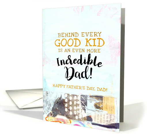 Behind Every Good Kid Is An Incredible Dad Father's Day... (1525752)