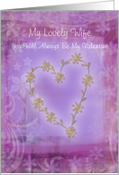 Wife you will always Be my valentine flower heart card