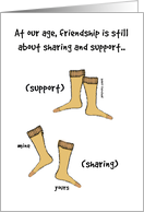 At Our Age Friendship About Support, Cartoon Support Hose card