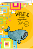 You've Had a Whale of a Fight Against Cancer card