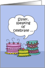 Happy Birthday to Sister- Three Whimsical Cakes with Speech Bubble card
