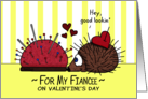 Valentine's Day for Fiancee-Porcupine/Hedgehog and Pin Cushion Love card