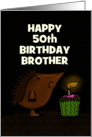 Customizable Happy 50th Birthday Humor, Brother, Hedgehog and Cupcake card