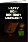 Customizable Happy 60th Birthday Humor, Margaret, Hedgehog and Cupcake card