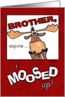 Happy Belated Birthday for Brother- Moose card