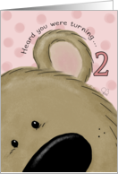 Second Birthday for Little Girl-Bear's Ear-Heard you were turning 2 card