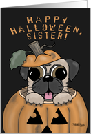 Happy Halloween for Sister -Pug in Jack o'lantern card