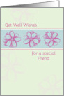 Get Well Soon Special Friend Pink Flowers card
