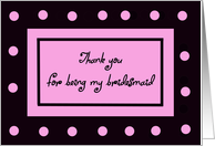Bridesmaid Thank You -- Pink Polka Dots card