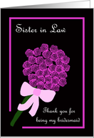 Sister in Law Thank You for Being My Bridesmaid -- Rose Bouquet card