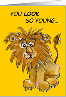 You Look Young Lion Birthday Card
