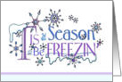 Christmas Is The Freezin Season Humor Card