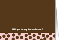 Will you be my Mother-in-Law cards
