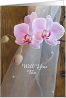 Will You Be My Bridesmaid, Rustic Pink Orchids, Custom Personalize card