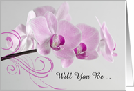 Will You Be My Bridesmaid,Pink Orchids on White, Custom Personalize card