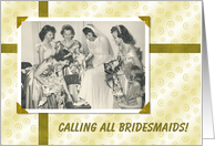 CALLING ALL Bridesmaids - Funny card