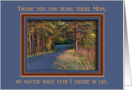 Thank you for being there Mom, no matter what path I choose in life. card