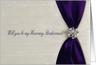 Deep Purple Satin Ribbon with Jewel, Will you be my Honorary Bridesmaid? card