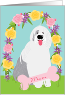 Mother's Day for Mom from Dog Cute Old English Sheepdog with Flowers card