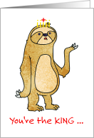 You're the King, Funny Valentine's Day Sloth card