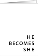 he becomes she card