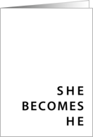 she becomes he card