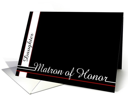 Daughter, be my Matron of Honor card (464745)