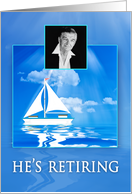 Retirement Invitation, He's Retiring, Sailboat in Blue Waters, Photo card