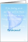 Bridesmaid, Please Say You Will Be My, Floating Veil card