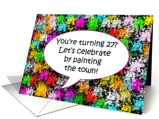 Happy Birthday, Paint the Town, Turning 27 card (647689)
