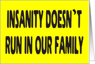 INSANITY DOESN'T RUN IN OUR FAMILY - FAMILY REUNION card