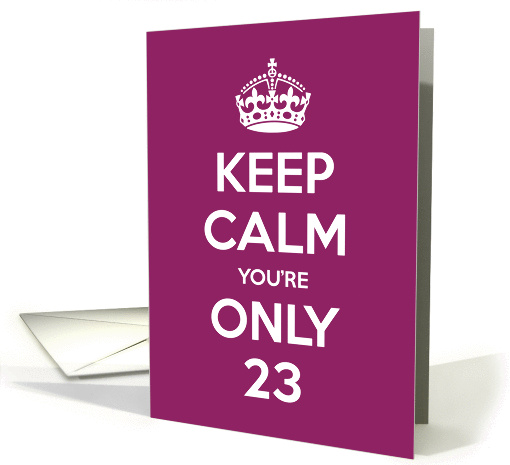 Keep Calm You're Only 23 Birthday card (949456)
