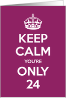 Keep Calm You're Only 24 Birthday card