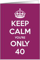Keep Calm You're Only 40 Birthday card