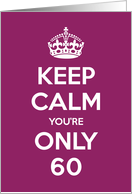 Keep Calm You're Only 60 Birthday card