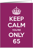 Keep Calm You're Only 65 Birthday card