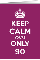 Keep Calm You're Only 90 Birthday card