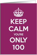 Keep Calm You're Only 100 Birthday card