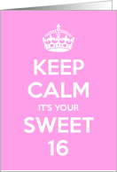 Keep Calm Its Your Sweet 16 Card