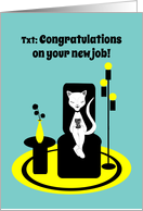 Congratulations New Job Funny Stylistic Texting Cat card