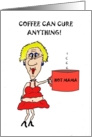 COFFEE CAN CURE ANYTHING GET WELL SOON card