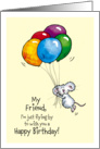Happy Birthday my Friend - Whimsical Mouse with Balloons card