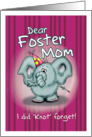 Foster Mom Elephant - I did knot forget! card