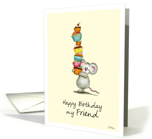Happy Birthday my Friend - Cute Mouse with a pile of cupcakes card