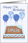 Happy 77th Birthday Uncle - Balloons, Cake, blue background card